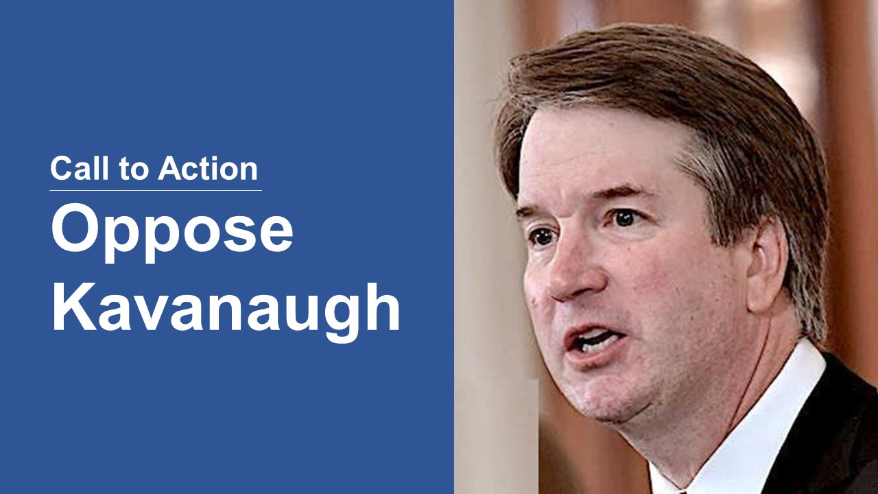Oppose the Nomination of Brett Kavanaugh to the United States Supreme Court